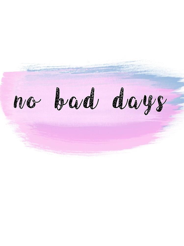 no bad days  by bshac