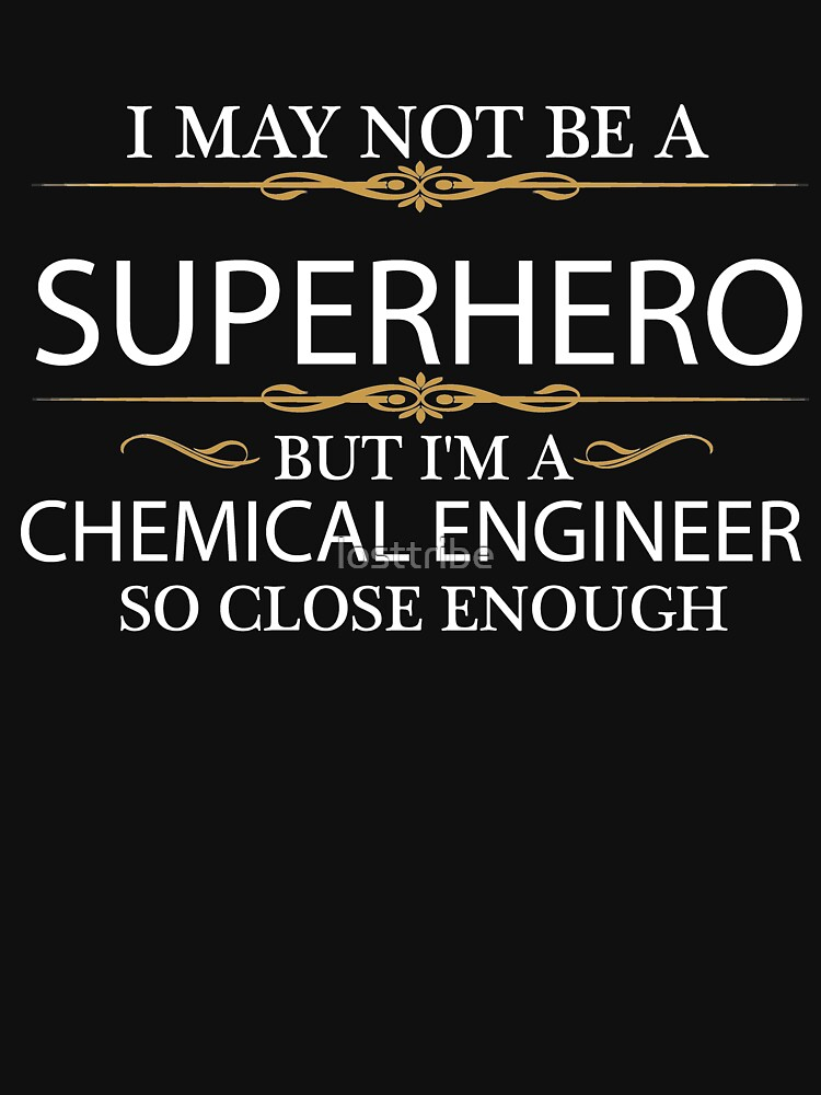 May not be a Superhero but I'm a Chemical Engineer Engineering by losttribe