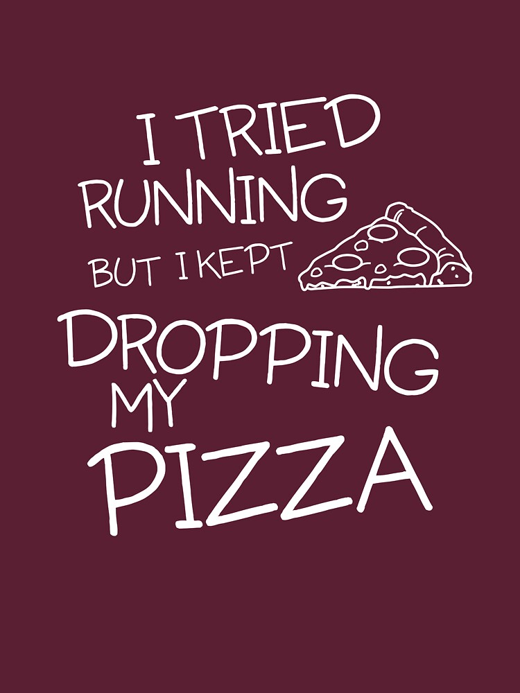 I Tried Running But I Kept Dropping My Pizza by wondrous
