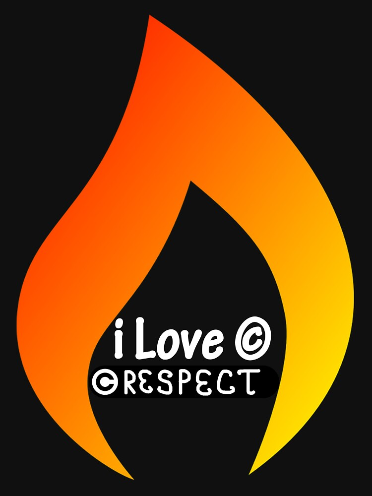 i Love respect flame by Wishyouget