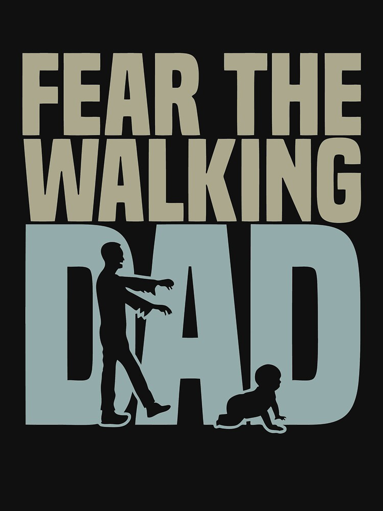 AWESOME WS264 Fear The Walking Dad Best Product by HadWeGo