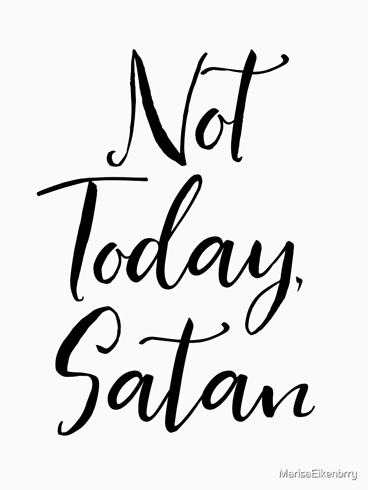 Not Today, Satan by MarisaEikenbrry