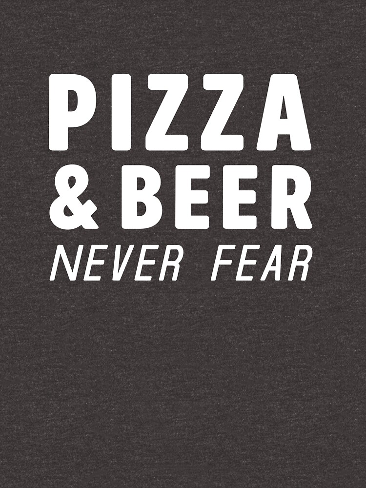 Pizza And Beer Never Fear by wondrous