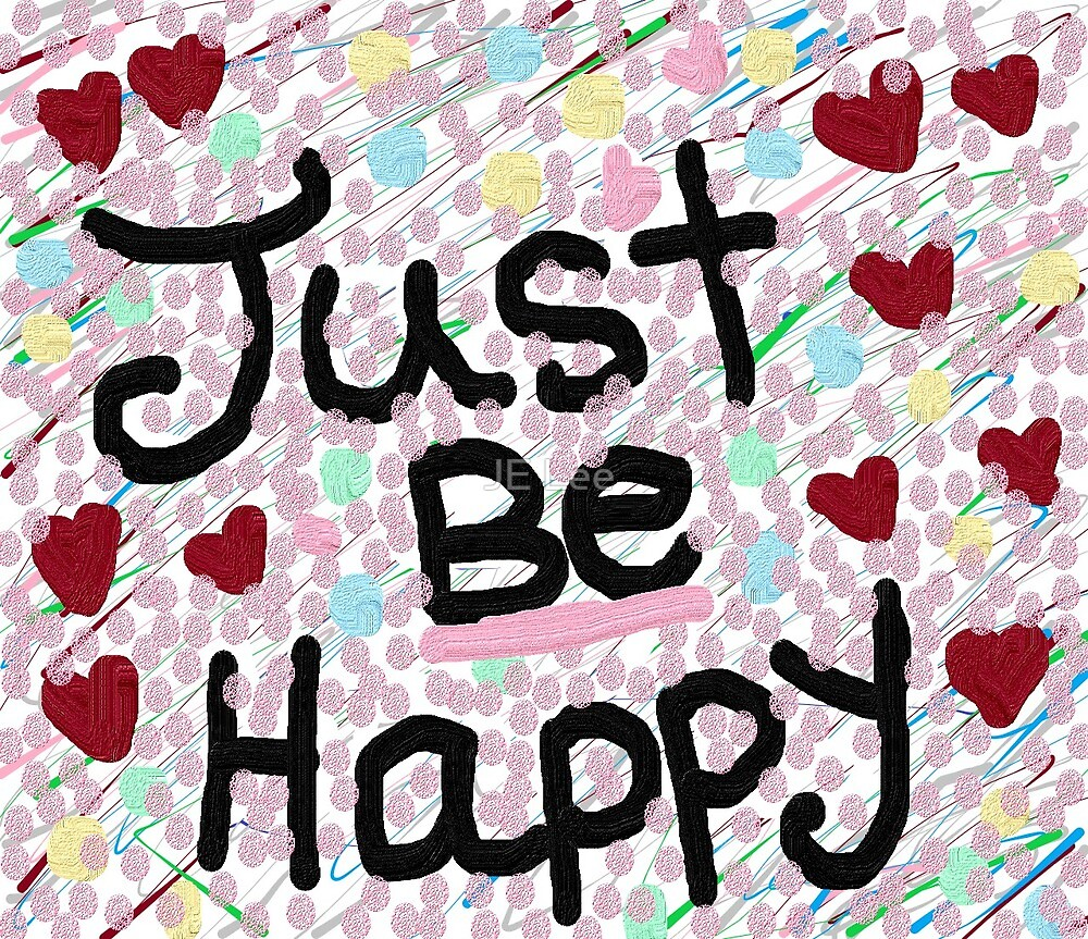 Just Be Happy  by JE Lee