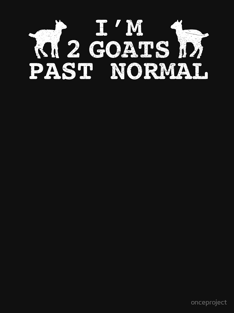 I Am 2 Goats Past Normal by onceproject