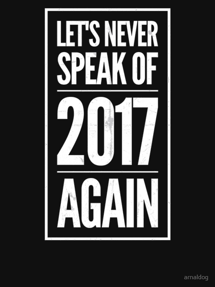Let's Never Speak Of 2017 Again New Year Eve 2018 Family Gifts by arnaldog