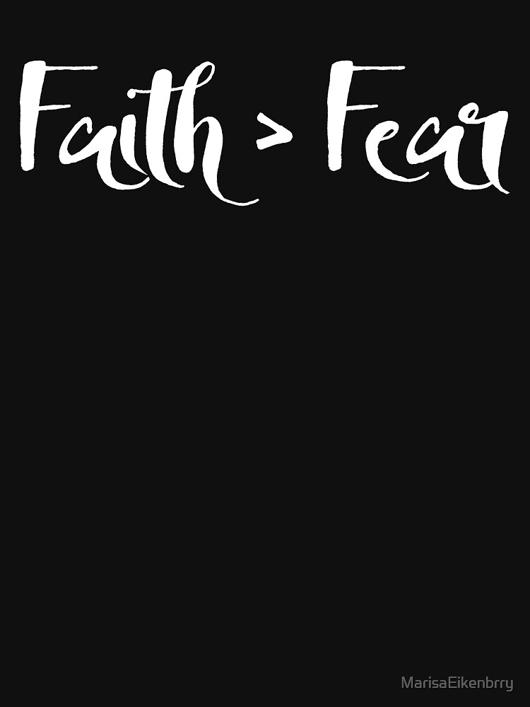 Faith is Greater Than Fear - White Text by MarisaEikenbrry