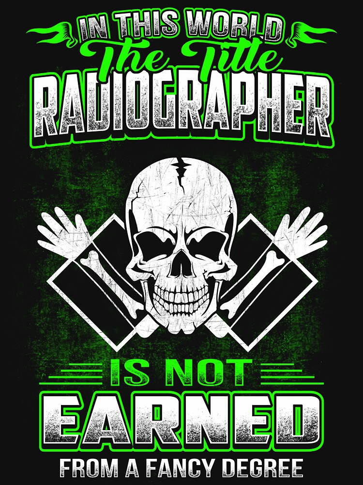 RADIOGRAPHER HOURLY RATE HOW TO DO MY JOB by todayshirt