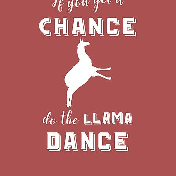 If You Get a Chance-Do the Llama Dance by Farfam