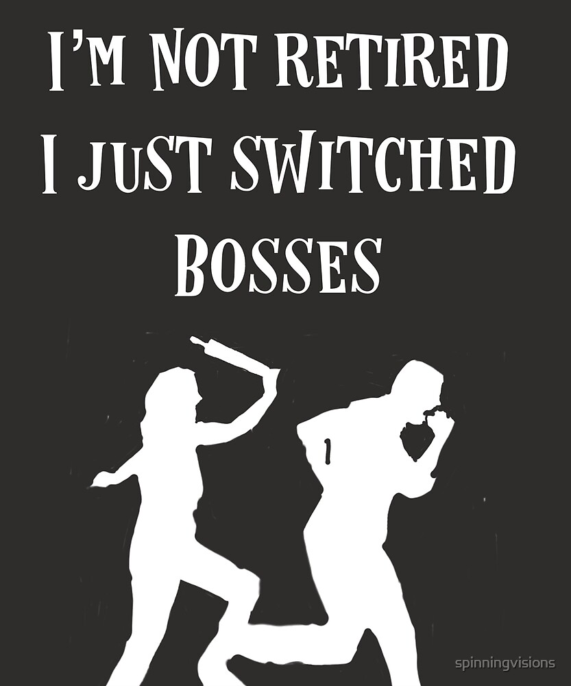I'm not Retired I just switched Bosses			 by spinningvisions