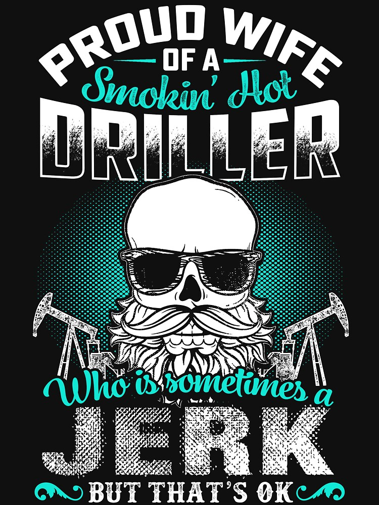 PROUD WIFE OF A DRILLER by todayshirt