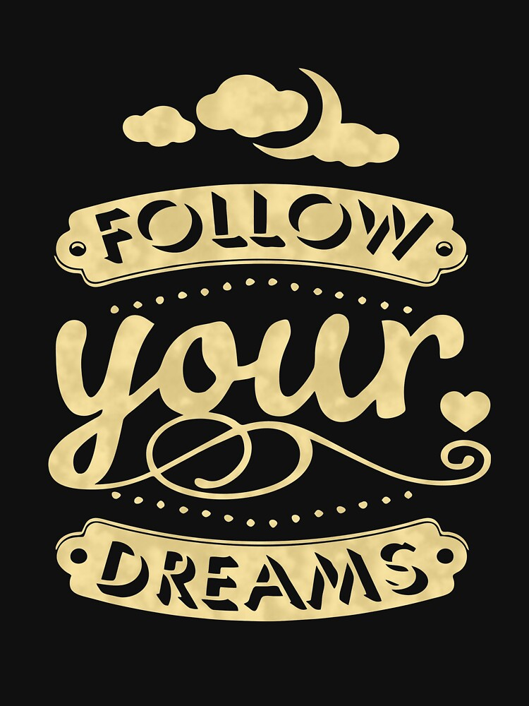 TOP SELLER RN474 Follow Your Dreams Best Product by HadWeGo