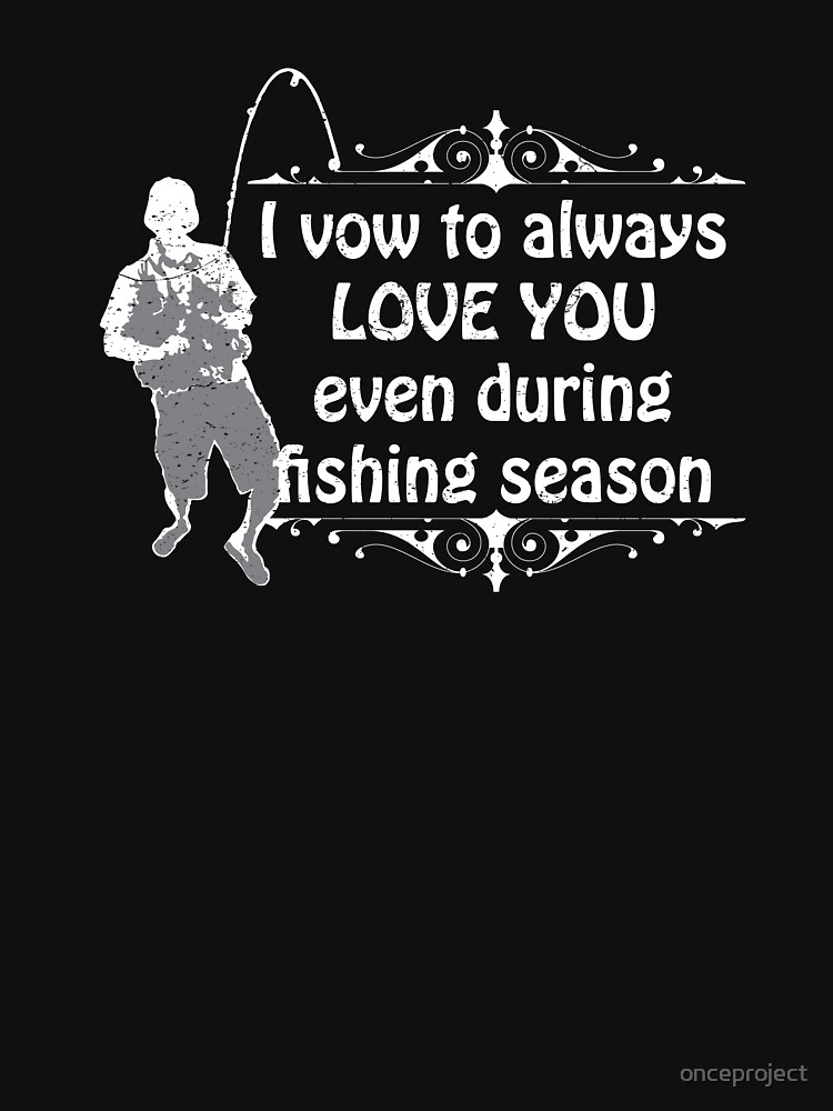 I Vow To Always Love You Even During Fishing Season by onceproject