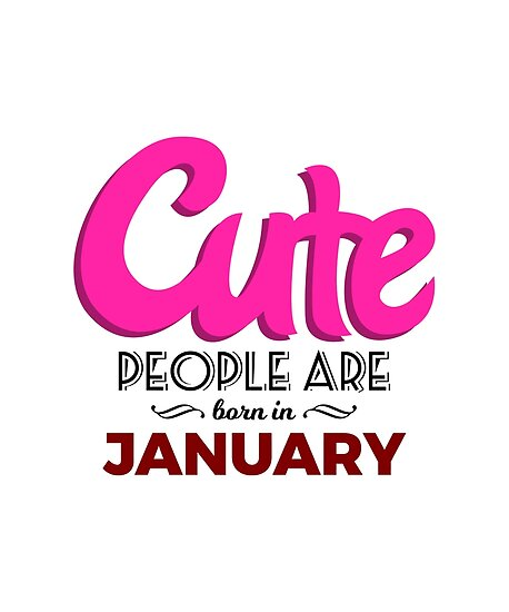 cute born in january babies birthday posters by seanicasia redbubble