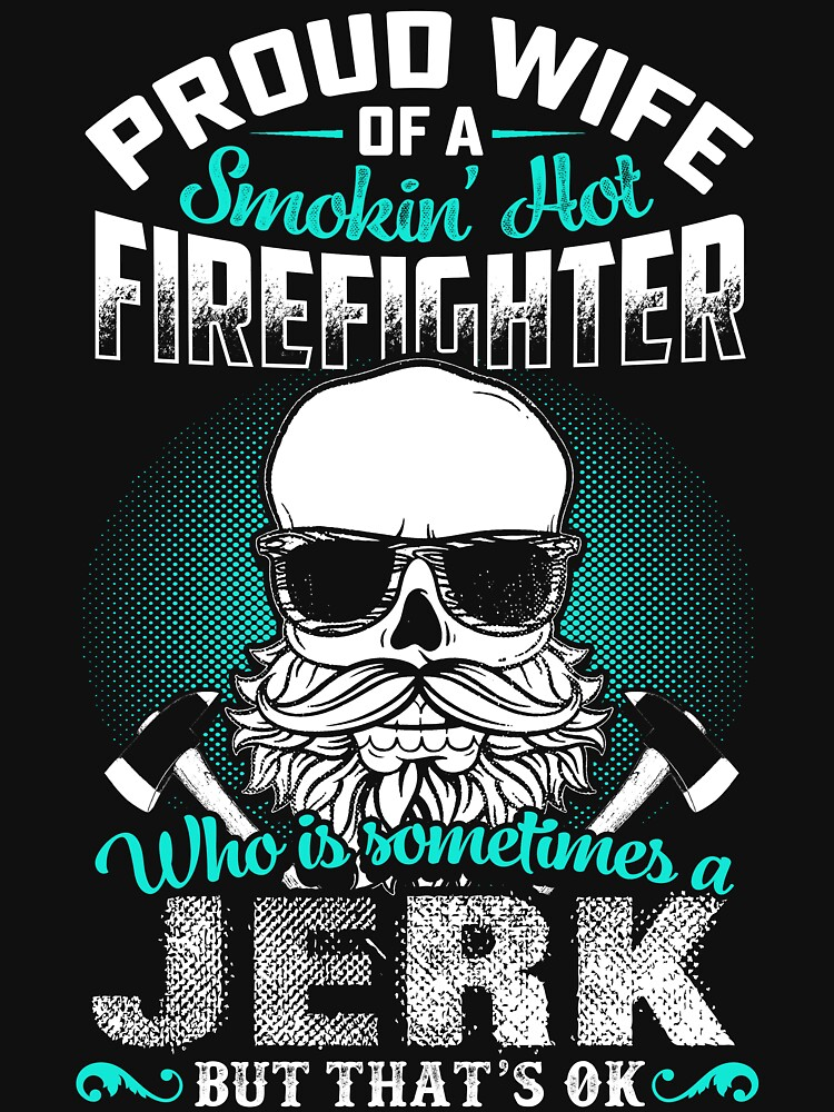 PROUD WIFE OF A FIREFIGHTER by todayshirt