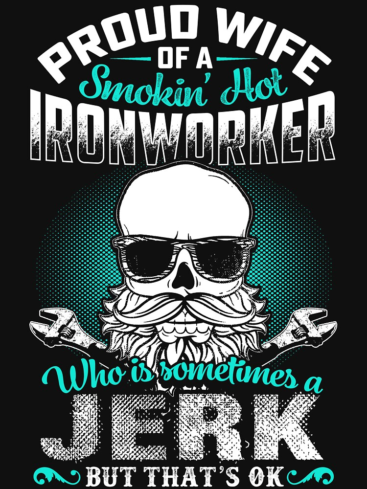 PROUD WIFE OF A IRONWORKER by todayshirt