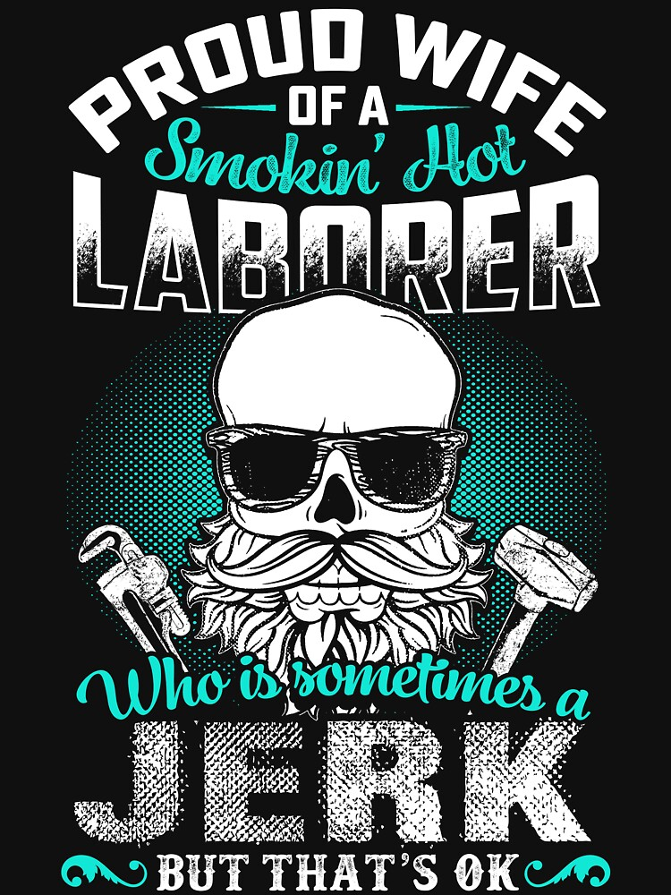 PROUD WIFE OF A LABORER by todayshirt