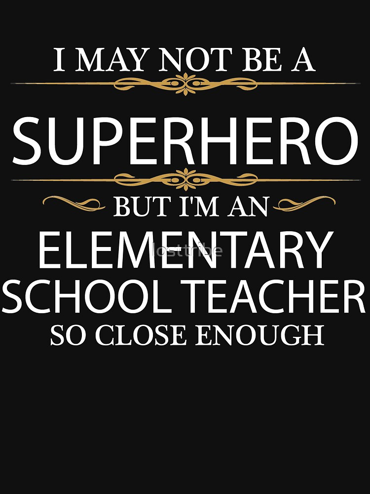 May not be a Superhero but I'm an Elementary School Teacher by losttribe