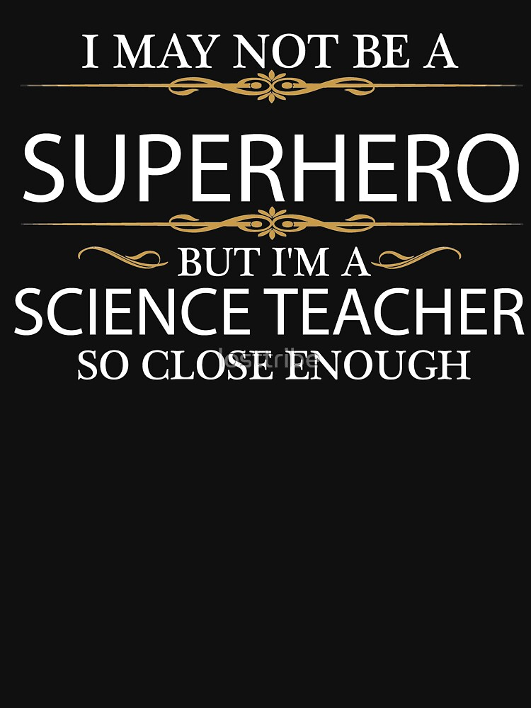 May not be a Superhero but I'm a Science Teacher by losttribe