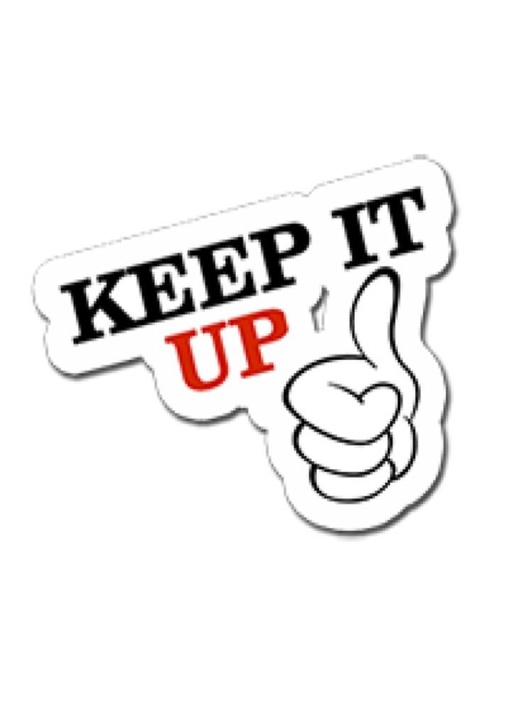 Keep It Up Motivation by Prestige313
