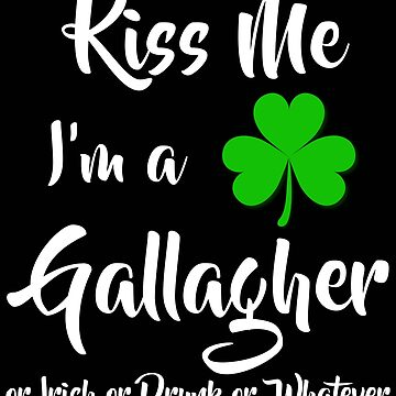 Patrick's Day Funny Gifts for Gallagher - Irish Pride - Gift for Dad, Mom, Family Members Who Are Gallagher Kiss Me I Am A Gallagher by daviduy