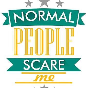 BIG SALE DH381 Normal People Scare Me Best Product by HadWeGo