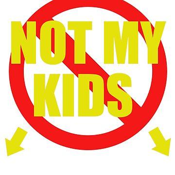 BEST SELLING XF595 Not My Kids Best Trending by HadWeGo