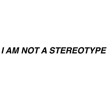 I AM NOT A STEREOTYPE by awakenclothing