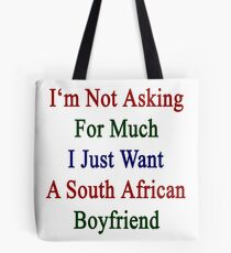 I'm Not Asking For Much I Just Want A South African Boyfriend  Tote Bag