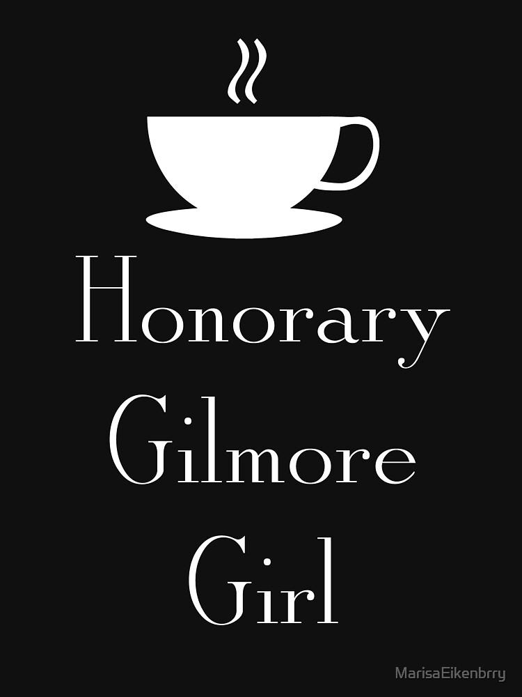 Honorary Gilmore Girl - White Text by MarisaEikenbrry