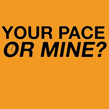 Your Pace or Mine? by Trecentos