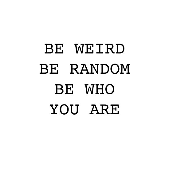 Be Weird Be Random Quote Posters By Adele Mawhinney Redbubble Awesome Random Quotes