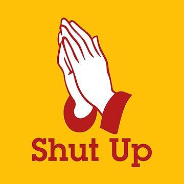 Please shut up by tshirtbaba
