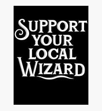 Suport your local wizard Photographic Print