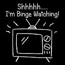 Shhh  I'm Binge Watching by ArtVixen