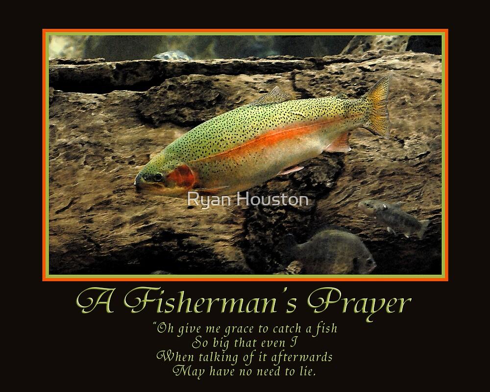 A Fisherman's Prayer by Ryan Houston