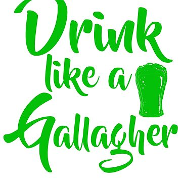 Patrick's Day Funny Gifts - Drink Beer Like A Gallagher by daviduy