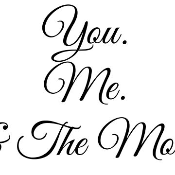 You. Me. & The Moon by RosevineCottage