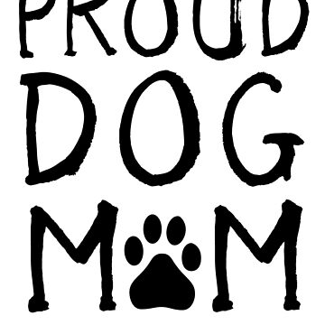 Proud Dog Mom by clairesdesign