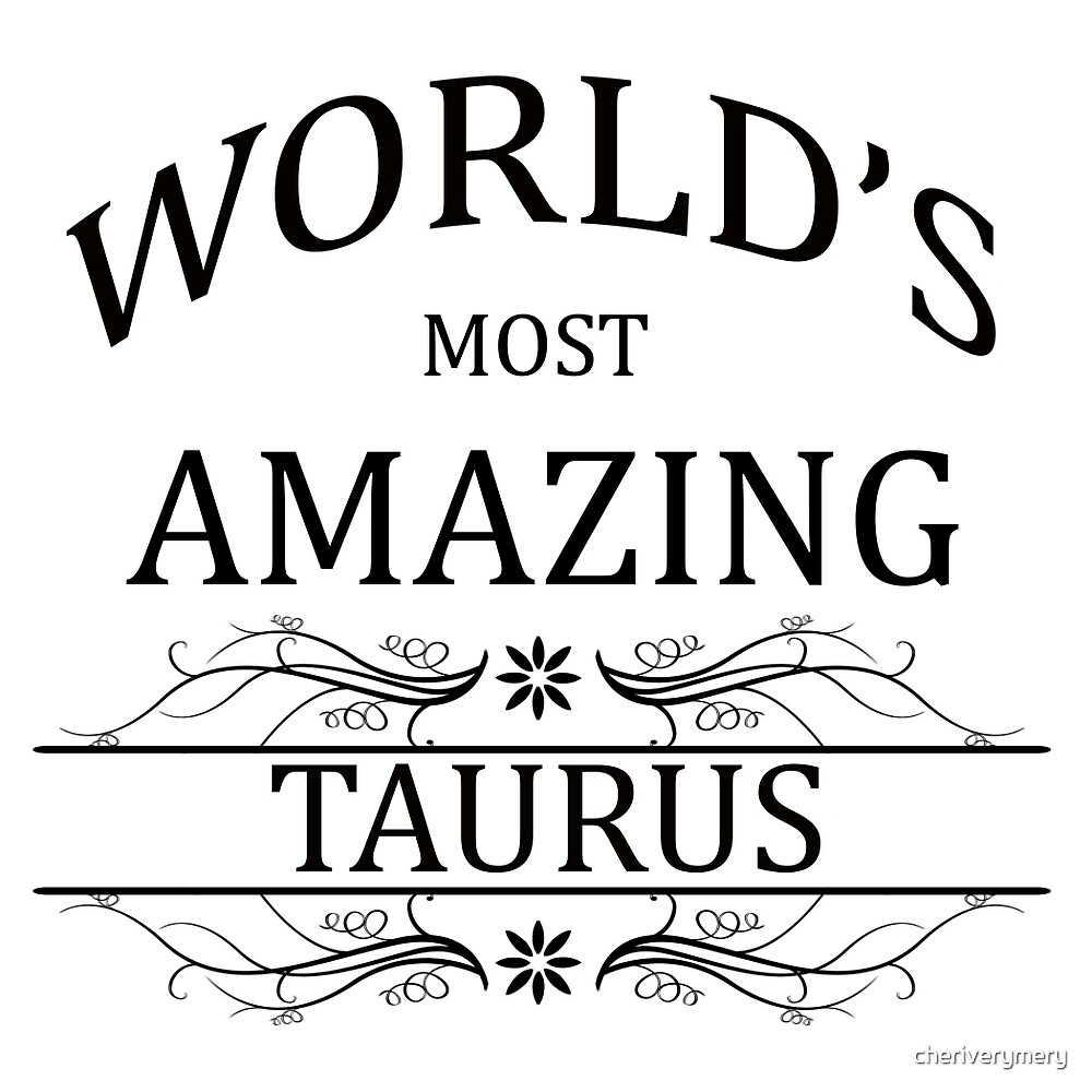 World's Most Amazing Taurus by cheriverymery