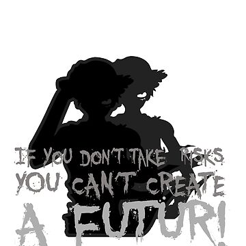 if you don't take risks you can't create a future by Jocker