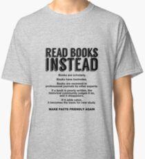 Read Books Instead, Make Facts Friendly Again Classic T-Shirt