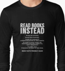 Read Books Instead, Make Facts Friendly Again Long Sleeve T-Shirt
