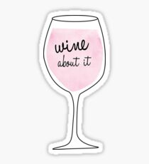 Wine about it Sticker