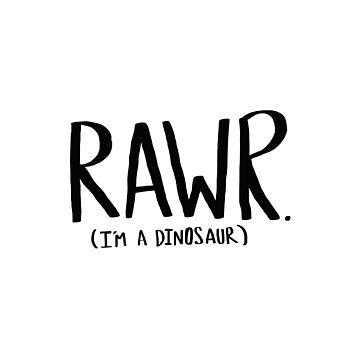 Rawr. I'm a Dinosaur by adventurlings