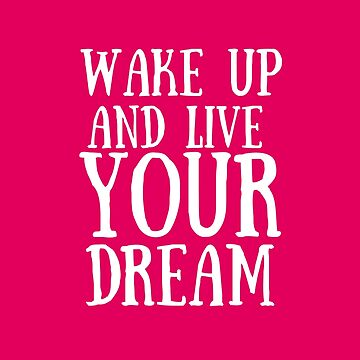 Wake up and live your dream (pink) by DinksiStyle