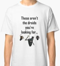 These Aren't the Droids you're Looking For - Funny Star Wars / Borderlands Tee Classic T-Shirt