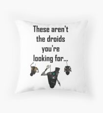 These Aren't the Droids you're Looking For - Funny Star Wars / Borderlands Tee Throw Pillow