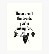 These Aren't the Droids you're Looking For - Funny Star Wars / Borderlands Tee Art Print