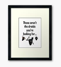These Aren't the Droids you're Looking For - Funny Star Wars / Borderlands Tee Framed Print